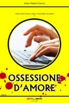 OSSESSIONE D'AMORE ebook by Anna Paola Cracco
