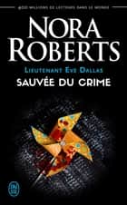 Lieutenant Eve Dallas (Tome 20) - Sauvée du crime ebook by Nora Roberts, Sophie Dalle