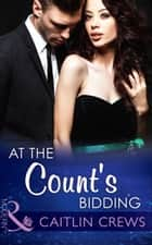At the Count's Bidding (Mills & Boon Modern) ebook by Caitlin Crews
