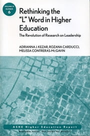 "Rethinking the ""L"" Word in Higher Education: The Revolution of Research on Leadership - ASHE Higher Education Report ebook by Kezar,Rozana Carducci,Melissa Contreras-McGavin"