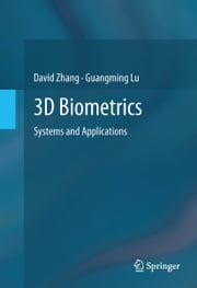 3D Biometrics - Systems and Applications ebook by David Zhang,Guangming Lu