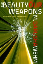 The Beauty of Our Weapons ebook by M. Darusha Wehm
