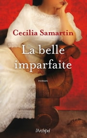 La Belle imparfaite ebook by Cecilia Samartin