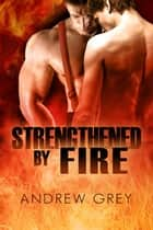 Strengthened By Fire ebook by Andrew Grey