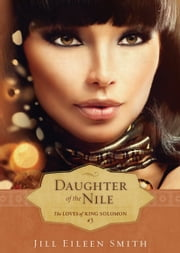 Daughter of the Nile (The Loves of King Solomon Book #3) ebook by Jill Eileen Smith