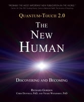Quantum-Touch 2.0 - The New Human - Discovering and Becoming ebook by Richard Gordon,Chris DUFFIELD, Ph.D,Vickie Wickhorst, Ph.D.