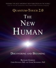 Quantum-Touch 2.0 - The New Human - Discovering and Becoming ebook by Richard Gordon, Chris DUFFIELD, Ph.D, Vickie Wickhorst, Ph.D.