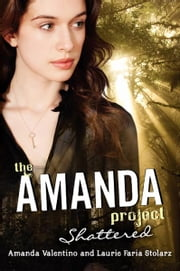 The Amanda Project: Book 3: Shattered ebook by Amanda Valentino,Laurie Faria Stolarz