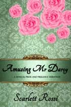 Amusing Mr Darcy: A Sensual Pride and Prejudice Variation - Sexy Mr Darcy, #3 ebook by