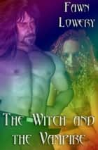 The Witch And The Vampire ebook by Fawn Lowery