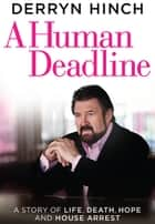 A Human Deadline - A Story of Life, Death, Hope and House Arrest ebook by Derryn Hinch