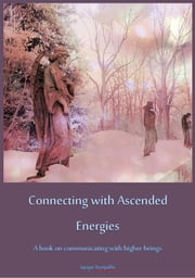 Connecting with Ascended Energies - A book on communicating with higher beings ebook by Jacqui Szyrpallo