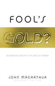 Fool's Gold? - Discerning Truth in an Age of Error ebook by Nathan Busenitz, Scott Lang, Phil Johnson,...