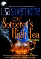 The Sorcerer's High Tea ebook by Lisa Silverthorne