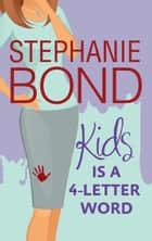 Kids is a 4-Letter Word ebook by Stephanie Bond