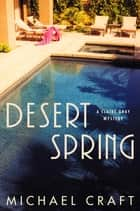 Desert Spring - A Claire Gray Mystery ebook by Michael Craft