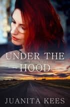 Under The Hood ebook by Juanita Kees