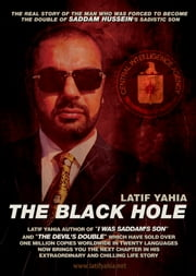 THE BLACK HOLE - THE BLACK HOLE , This book is a sequel to The Devil's Double, The Black Hole has been banned in Irish and American Book Shops. ebook by Latif Yahia