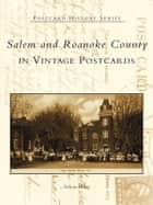 Salem and Roanoke County in Vintage Postcards ebook by Nelson Harris