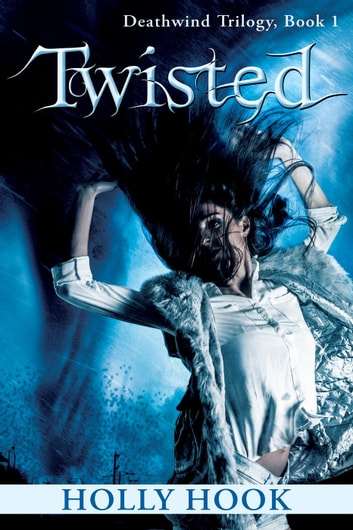 Twisted - Deathwind Trilogy, #1 ebook by Holly Hook