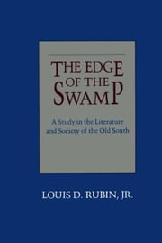 The Edge of the Swamp: A Study in the Literature and Society of the Old South ebook by Rubin, Louis D., Jr.