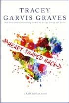 Heart-Shaped Hack ebook by Tracey Garvis Graves
