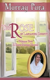 The Rose of Lancaster County - Volume 4 - A Rose Among Thorns ebook by Murray Pura
