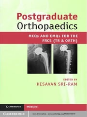 Postgraduate Orthopaedics - MCQs and EMQs for the FRCS (Tr & Orth) ebook by Kesavan Sri-Ram