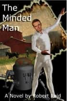 The Minded Man ebook by Robert Reid