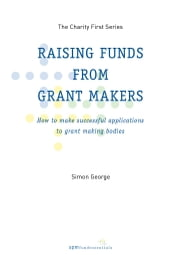 Raising Funds from Grant Makers ebook by Simon George