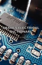 Drake's Electrical Dictionary ebook by Paul Lowe