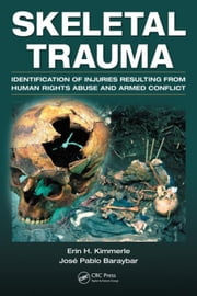 Skeletal Trauma: Identification of Injuries Resulting from Human Rights Abuse and Armed Conflict ebook by Kimmerle, Erin H.