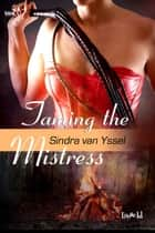 Taming the Mistress ebook by Sindra van Yssel
