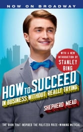 How to Succeed in Business Without Really Trying - With a New Introduction by Stanley Bing ebook by Shepherd Mead