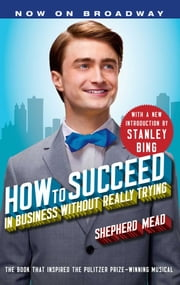How to Succeed in Business Without Really Trying - With a New Introduction by Stanley Bing ebook by Shepherd Mead, Stanley Bing