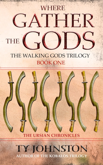 Where Gather the Gods: Book I of The Walking Gods Trilogy ebook by Ty Johnston