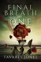 Final Breath Of One ebook by Tavares Jones
