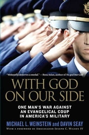 With God on Our Side - One Man's War Against an Evangelical Coup in America's Military ebook by Michael L. Weinstein,Davin Seay,Joseph C. Wilson