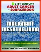 21st Century Adult Cancer Sourcebook: Malignant Mesothelioma - Clinical Data for Patients, Families, and Physicians ebook by Progressive Management