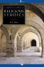 A Student's Guide to Religious Studies ebook by D. G. Hart