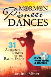Mormon Pioneer Dances - 31 Authentic Dances of the Early Saints ebook by Laraine Miner
