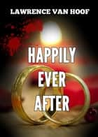 Happily Ever After ebook by Lawrence Van Hoof