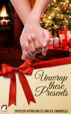 Unwrap these Presents ebook by Astrid Ohletz, R.G. Emanuelle