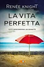 La vita perfetta eBook by Renée Knight