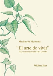 El Arte de Vivir (Spanish Version): Meditaci N Vipassana Tal y Como La Ense A S.N. Goenka ebook by Hart, William