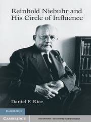 Reinhold Niebuhr and His Circle of Influence ebook by Professor Daniel F. Rice