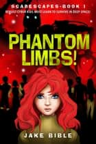 ScareScapes Book One - Phantom Limbs! ebook by Jake Bible