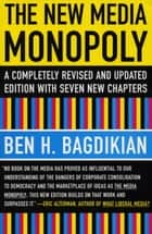 The New Media Monopoly ebook by Ben H. Bagdikian
