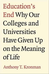 Education's End ebook by Kronman, Anthony T.
