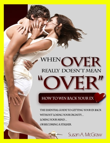 When Over Really Doesn't Mean Over: How To Win Back Your Ex ebook by Susan McGraw